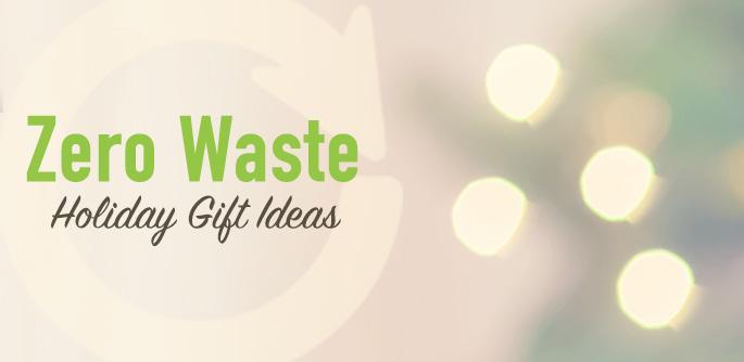 Zero Waste Holiday Gift Ideas