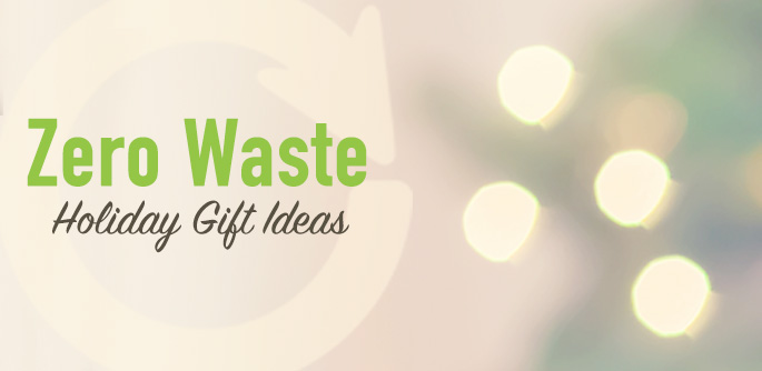 Zero Waste Holiday Gift Ideas